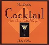 Collins, Philip: The Art of the Cocktail: 100 Classic Cocktail Recipes