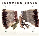 Thom, Laine: Becoming Brave : The Path to Native American Manhood