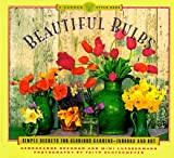Brennan, Georgeanne: Beautiful Bulbs: Simple Secrets for Glorious Gardens-Indoors and Out