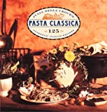 Croce, Julia Della: Pasta Classica: The Art of Italian Pasta Cooking