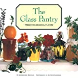 Georgeanne Brennan: The Glass Pantry: Preserving Seasonal Flavors