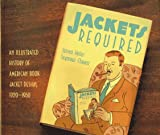 Heller, Steven: Jackets Required: An Illustrated History of the American Book Jacket 1920-1950