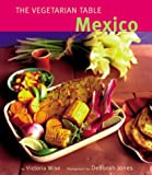 Wise, Victoria: Vegetarian Table : Mexico