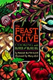 Klein, Maggie Blyth: The Feast of the Olive: Cooking With Olives & Olive Oil