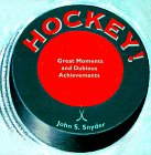 Snyder, John: Hockey!: Great Moments and Dubious Achievements