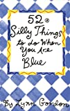 Gordon, Lynn: 52 Silly Things to Do When You Are Blue/Cards