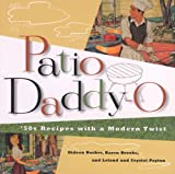 Bosker, Gideon: Patio Daddy-O : The Golden Age of Barbecue: 50s Recipes with a 90s Twist