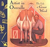 Duggleby, John: Artist in Overalls: The Life of Grant Wood