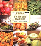 Fletcher, Janet: Fresh from the Farmers' Market: Year-Round Recipes for the Pick of the Crop