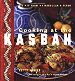 Morse, Kitty: Cooking at the Kasbah: Recipes from My Moroccan Kitchen