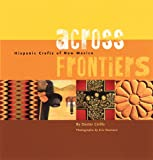 Cirillo, Dexter: Across Frontiers: Hispanic Crafts Of New Mexico