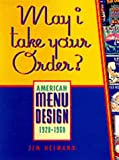 Heimann, Jim: May I Take Your Order?: American Menu Design 1920-1960