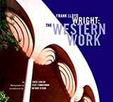 Legler, Dixie: Frank Lloyd Wright : The Western Work