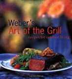 Purviance, Jamie: Weber's Art of the Grill: Recipes for Outdoor Living
