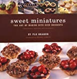 Flo Braker: Sweet Miniatures: The Art of Making Bite-Size Desserts