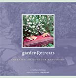 Ashmun, Barbara: Garden Retreats : Creating an Outdoor Sanctuary