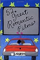 52 Great Romantic Films by Lynn Gordon