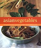 Deseran, Sara: Asian Vegetables : From Long Beans to Lemongrass, a Simple Guide to Asian Produce, Plus 50 Delicious Easy Recipes