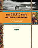 Wood, Juliette: The Celtic Book of Living and Dying : An Illustrated Guide to Celtic Wisdom