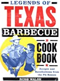 Walsh, Robb: Legends of the Texas Barbecue Cookbook: Recipes and Recollections from the Pit Bosses