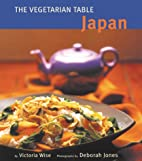 The Vegetarian Table: Japan by Victoria Wise