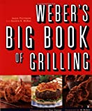 Purviance, Jamie: Weber's Big Book of Grilling : 350 All New Recipes