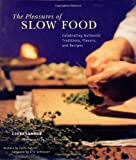 Kummer, Corby: The Pleasures of Slow Food: Celebrating Authentic Traditions, Flavors, and Recipes