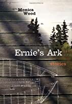 Ernie's Ark : stories by Monica Wood