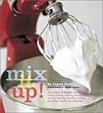 Ruth, Jamee: Mix It Up : Great Recipes to Make the Most of Your Stand Mixer
