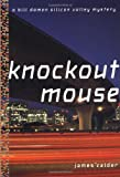 Calder, James: Knockout Mouse : A Silicon Valley Mystery