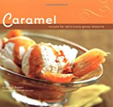 Cullen, Peggy: Caramel : 50 Recipes for Deliciously Gooey Desserts