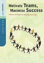 Motivate Teams, Maximize Success: Effective…