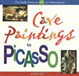 Sayre, Henry M.: Cave Paintings to Picasso: The Inside Scoop on 50 Art Masterpeices