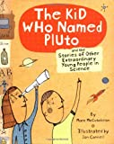 McCutcheon, Marc: The Kid Who Named Pluto: And the Stories of Other Extraordinary Young People in Science