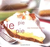 Carroll, John Phillip: Pie Pie Pie: Easy Homemade Favorites