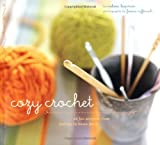 Leapman, Melissa: Cozy Crochet: 26 Fun Projects From Fashion To Home Decor