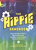 Cain, Chelsea: Hippie Handbook : How to Tie-Dye a T-Shirt, Flash a Peace Sign, Teach a Dog How to Catch a Frisbee, and Other Essential Skills for the Carefree Life