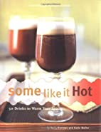 Some Like It Hot: 50 Drinks to Warm Your…