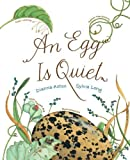 Aston, Dianna Hutts: An Egg Is Quiet