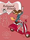 Colburn, Kerry: Rebound Rituals : 50 Ways to Bounce Back after Breaking Up