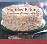 Perry, Sara: Holiday Baking: New And Traditional Recipes for Wintertime Holidays