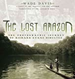 Davis, Wade: The Lost Amazon : The Photographic Journey of Richard Evans Schultes