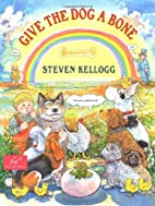 Give the Dog a Bone by Steven Kellogg