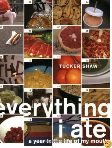 TEverything I Ate: A Year in the Life of My Mouth
