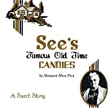 Pick, Margaret Moos: See's Famous Old Time Candies: A Sweet Story