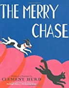The Merry Chase by Clement Hurd