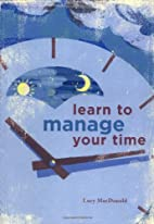 Learn to Manage Your Time by Lucy MacDonald