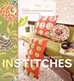 Butler, Amy: Amy Butler's in Stitches: More Than 25 Simple And Stylish Sewing Projects