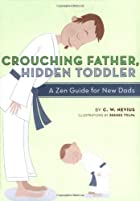 Crouching Father, Hidden Toddler: A Zen…