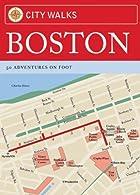 City Walks, Boston : 50 Adventures on Foot…